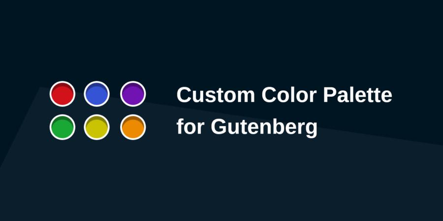 Farben in Gutenberg mit Custom Color Palette anpassen